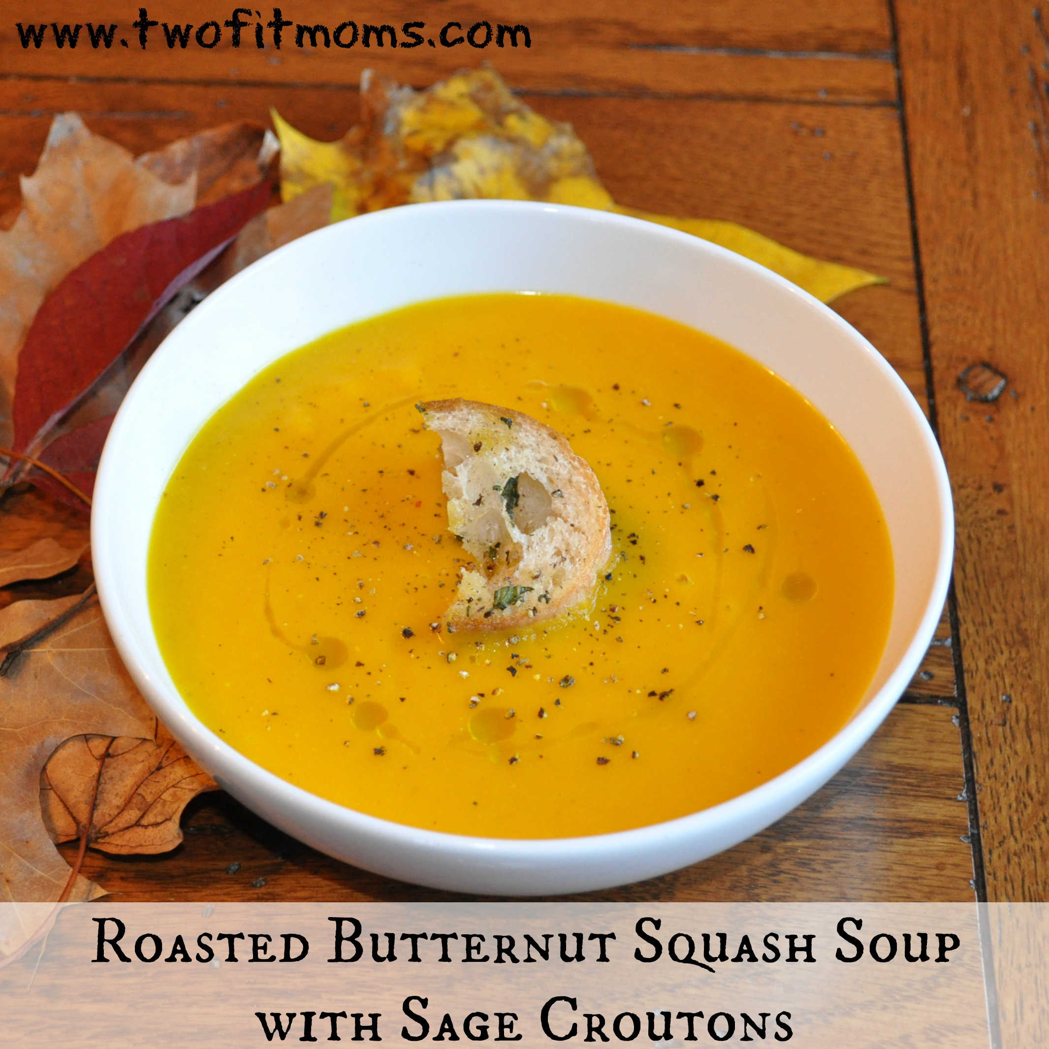 Two Fit Moms » Roasted Butternut Squash Soup with Sage Croutons