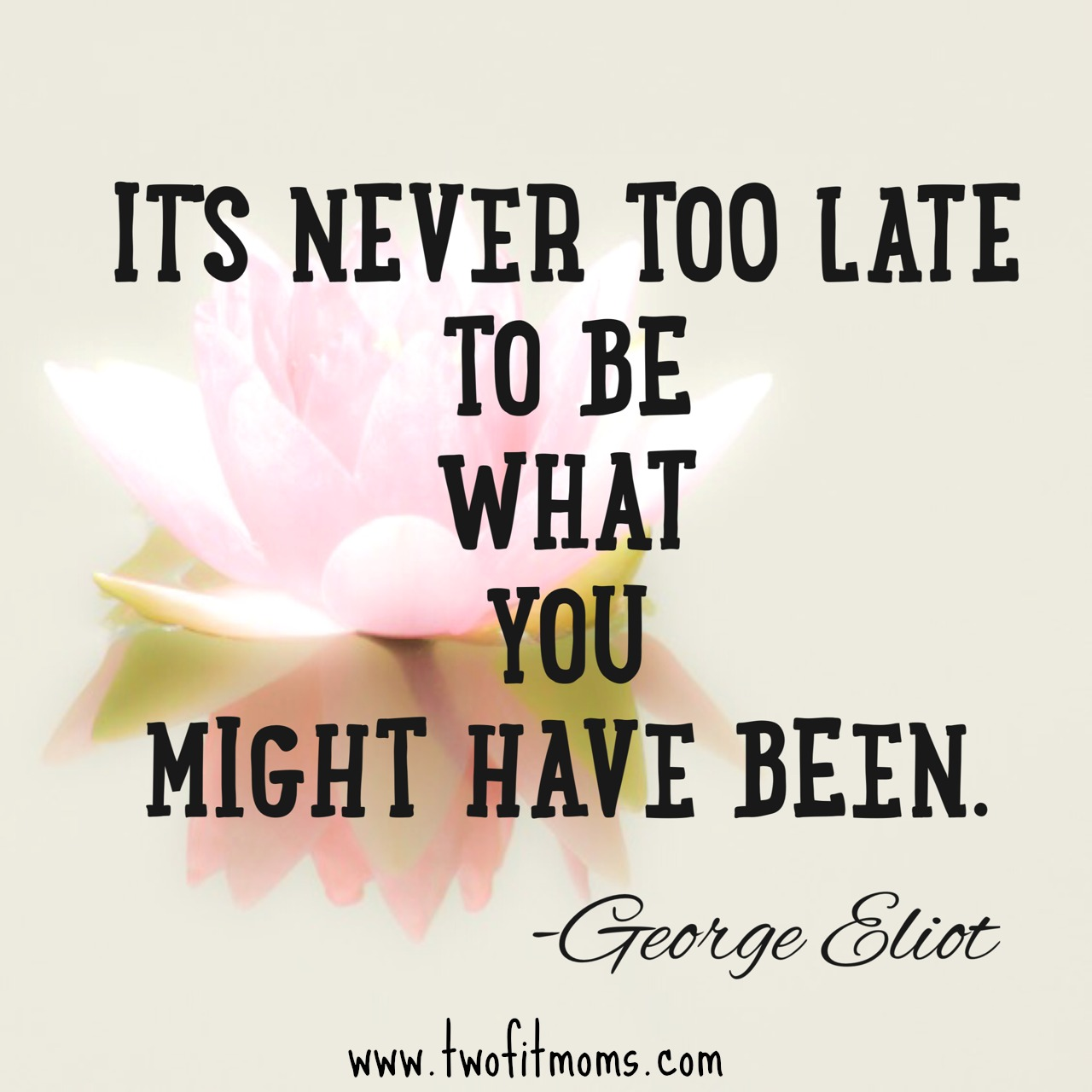 Late Quotes Magnificent Two Fit Moms » It's Never Too Late